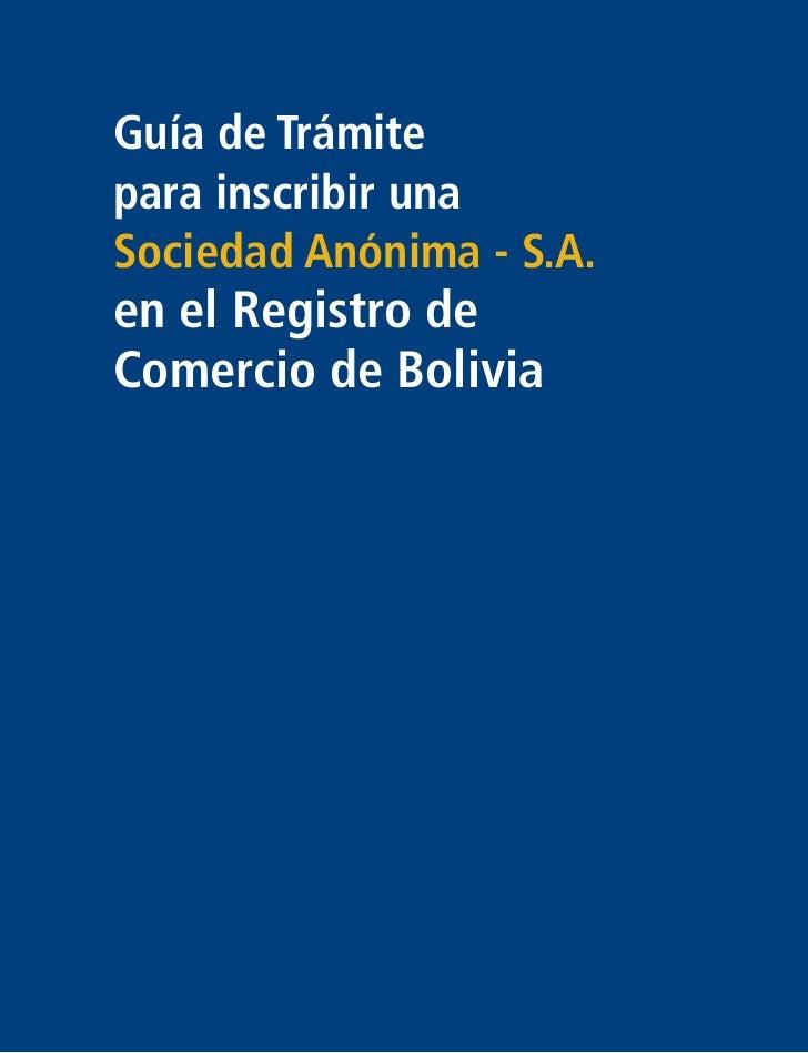 Guía de Trámitepara inscribir unaSociedad Anónima - S.A.en el Registro deComercio de Bolivia
