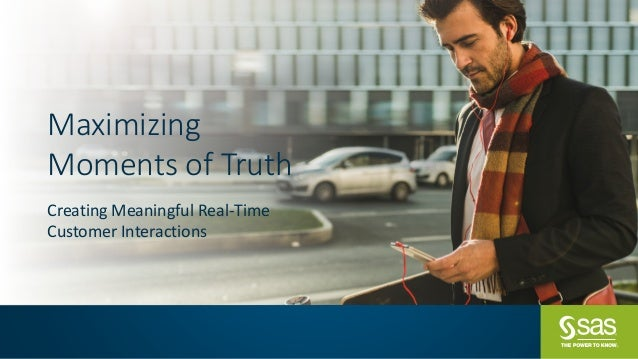 Maximizing	 Moments	of	Truth Creating	Meaningful	Real-Time	 Customer	Interactions