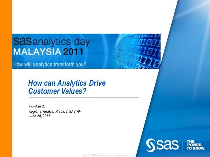 How can Analytics DriveCustomer Values?Franklin SoRegional Analytic Practice, SAS APJune 28, 2011                         ...