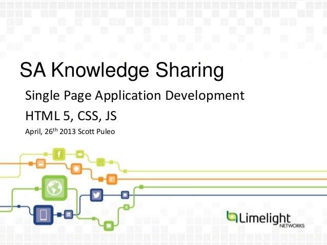 SA Knowledge SharingSingle Page Application DevelopmentHTML 5, CSS, JSApril, 26th 2013 Scott Puleo