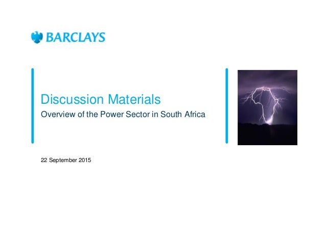 Discussion Materials Overview of the Power Sector in South Africa 22 September 2015