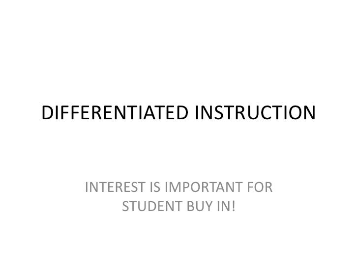 DIFFERENTIATED INSTRUCTION<br />INTEREST IS IMPORTANT FOR STUDENT BUY IN!<br />