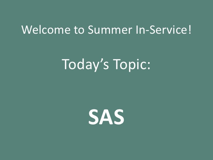 Welcome to Summer In-Service!<br />Today's Topic:<br />SAS<br />