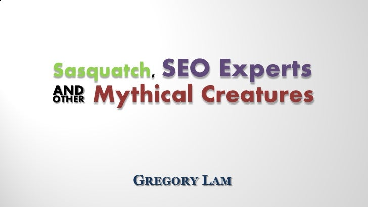 Sasquatch, SEO      Experts AND OTHER   Mythical Creatures              GREGORY LAM