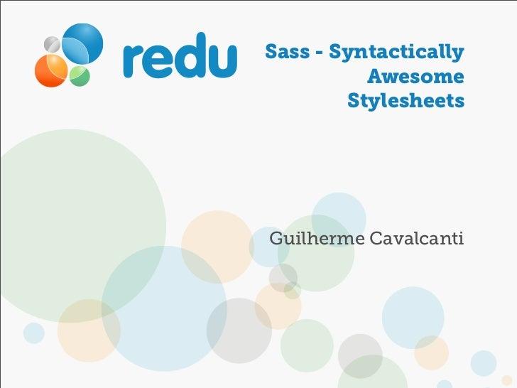 Sass - Syntactically          Awesome        StylesheetsGuilherme Cavalcanti