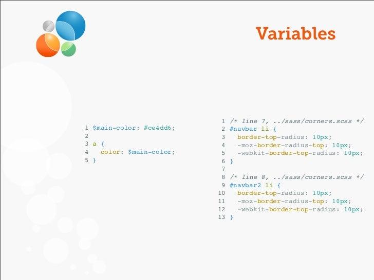 Variables                           1   /* line 7, ../sass/corners.scss */1 $main-color: #ce4dd6;    2   #navbar li {2    ...