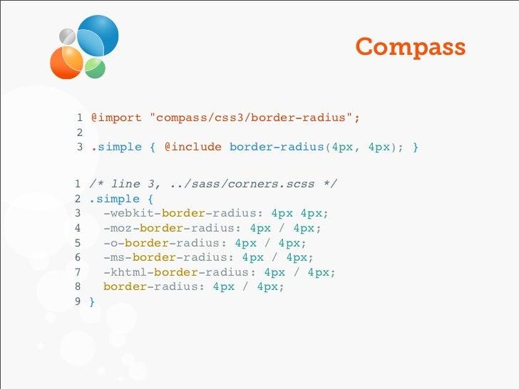 "Compass1 @import ""compass/css3/border-radius"";23 .simple { @include border-radius(4px, 4px); }1 /* line 3, ../sass/corners..."