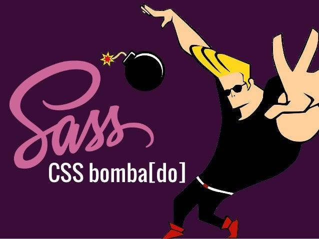 CSS bomba[do]