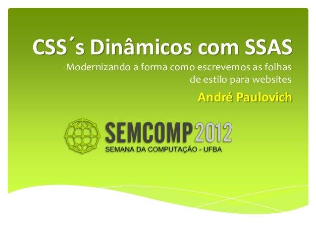 CSS´s Dinâmicos com SSAS   Modernizando a forma como escrevemos as folhas                           de estilo para website...