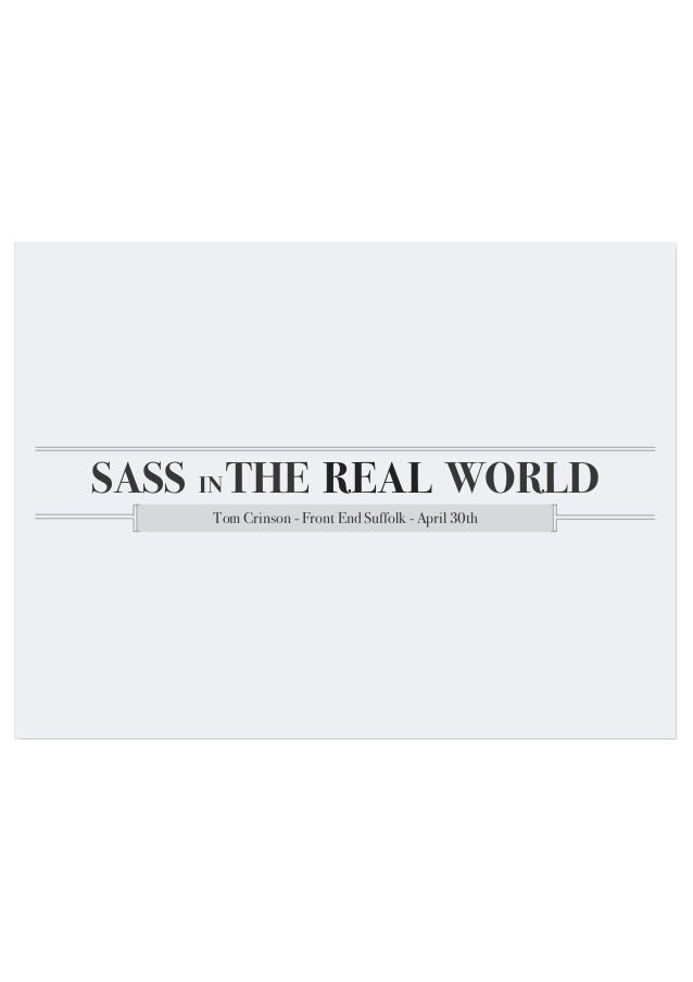 SASS IN THE REAL WORLD Tom Crinson - Front End Suffolk - April 30th