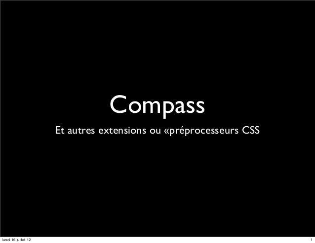 Compass                      Et autres extensions ou «préprocesseurs CSSlundi 16 juillet 12                               ...