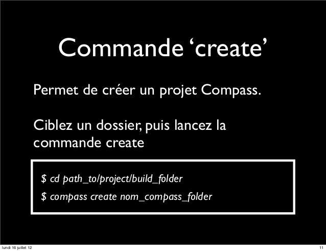 Commande 'create'                      Permet de créer un projet Compass.                      Ciblez un dossier, puis lan...