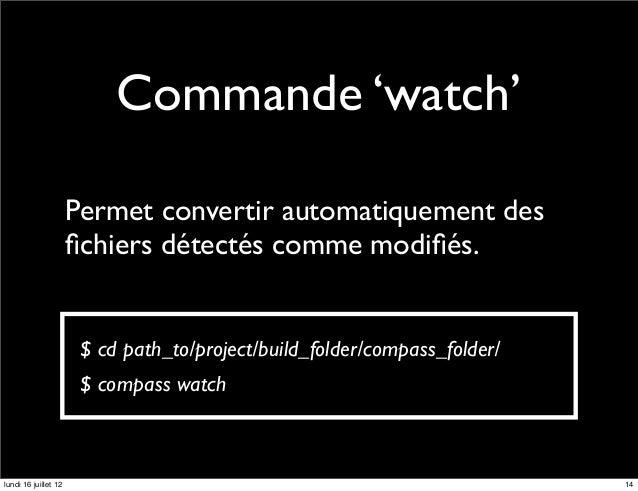 Commande 'watch'                      Permet convertir automatiquement des                      fichiers détectés comme mod...