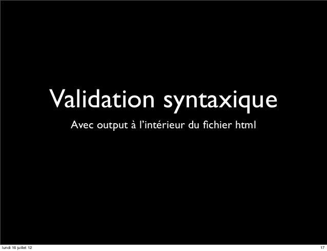 Validation syntaxique                       Avec output à l'intérieur du fichier htmllundi 16 juillet 12                   ...