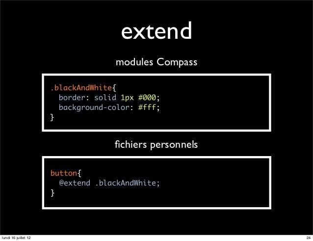 extend                                    modules Compass                      .blackAndWhite{                        bord...