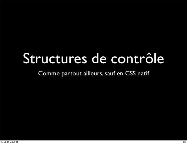 Structures de contrôle                        Comme partout ailleurs, sauf en CSS natiflundi 16 juillet 12                ...