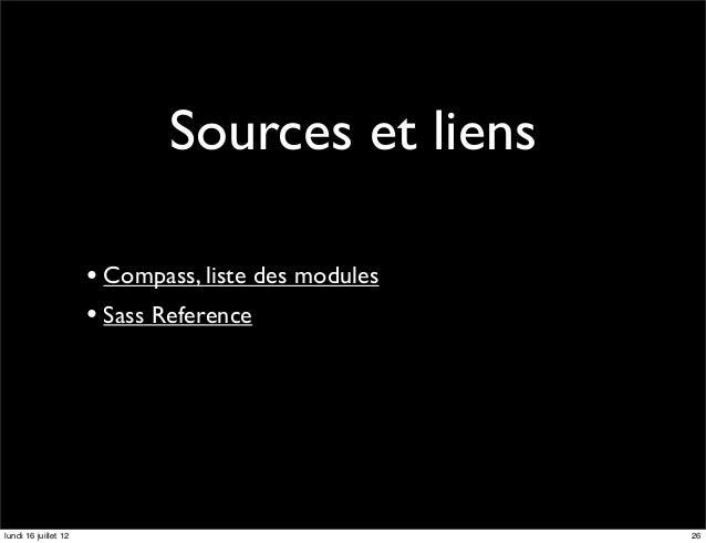 Sources et liens                      • Compass, liste des modules                      • Sass Referencelundi 16 juillet 1...