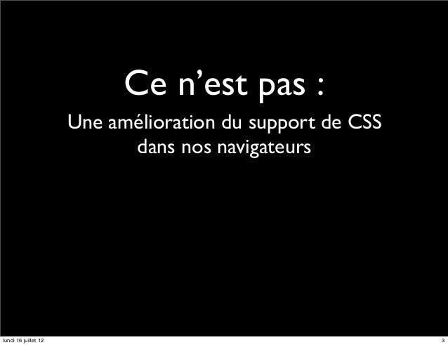 Ce n'est pas :                      Une amélioration du support de CSS                            dans nos navigateurslund...