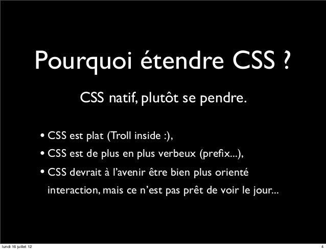 Pourquoi étendre CSS ?                              CSS natif, plutôt se pendre.                      • CSS est plat (Trol...