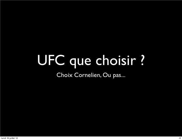 UFC que choisir ?                         Choix Cornelien, Ou pas...lundi 16 juillet 12                                   8