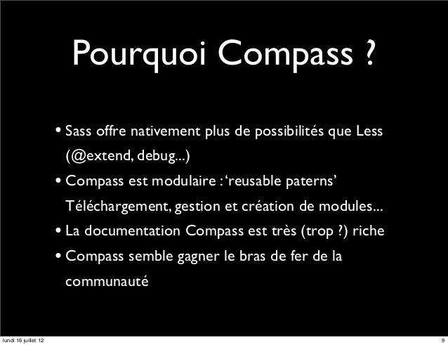 Pourquoi Compass ?                      • Sass offre nativement plus de possibilités que Less                       (@exte...