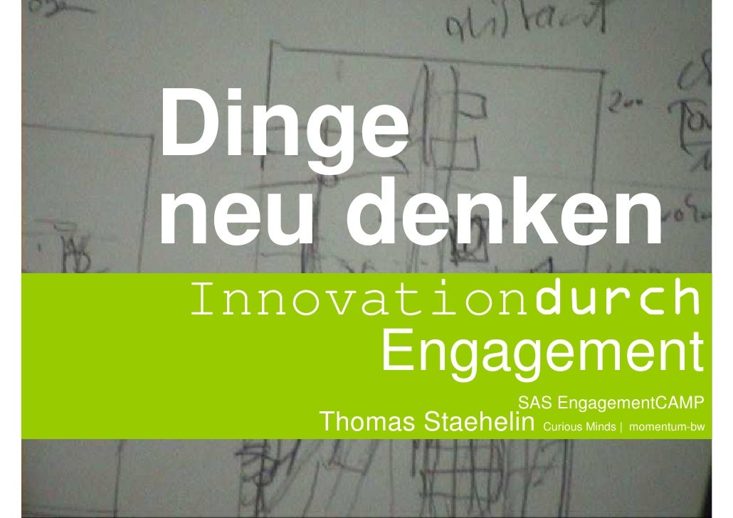 Dinge neu denken Innovationdurch       Engagement                           SAS EngagementCAMP     Thomas Staehelin Curiou...