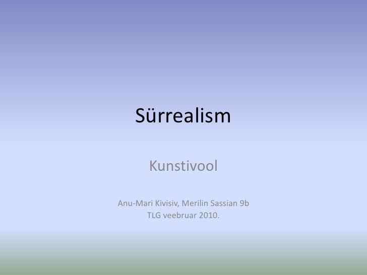 Sürrealism<br />Kunstivool<br />Anu-Mari Kivisiv, Merilin Sassian 9b<br />TLG veebruar 2010.<br />