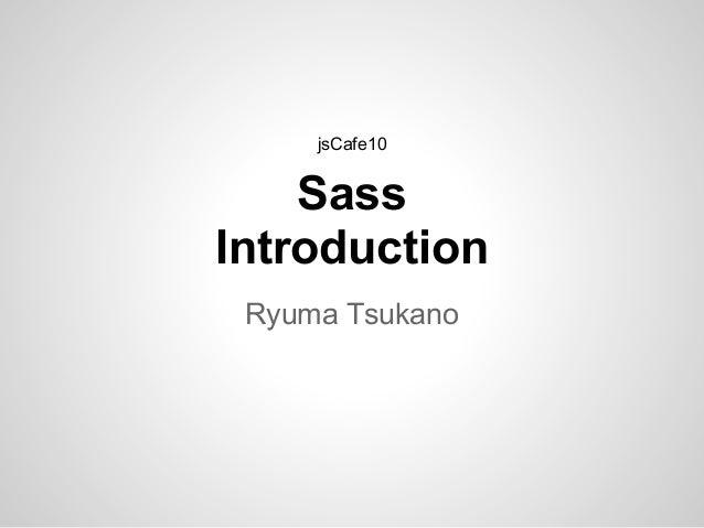 Sass Introduction Ryuma Tsukano jsCafe10