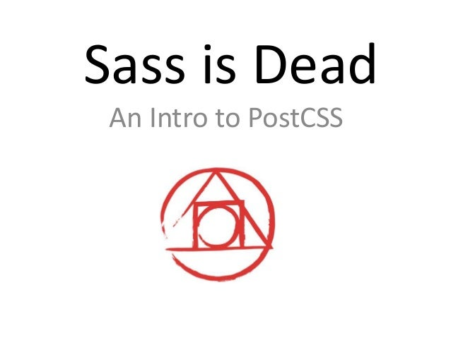 Sass is Dead An Intro to PostCSS