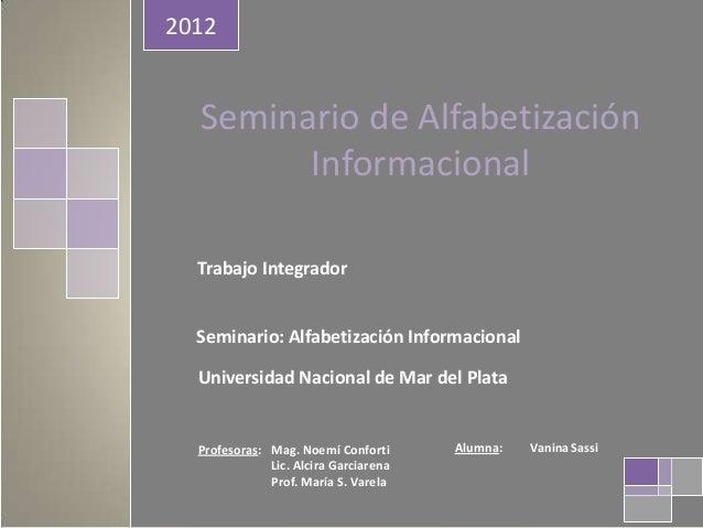 2012  Seminario de Alfabetización Informacional Trabajo Integrador Seminario: Alfabetización Informacional  Universidad Na...