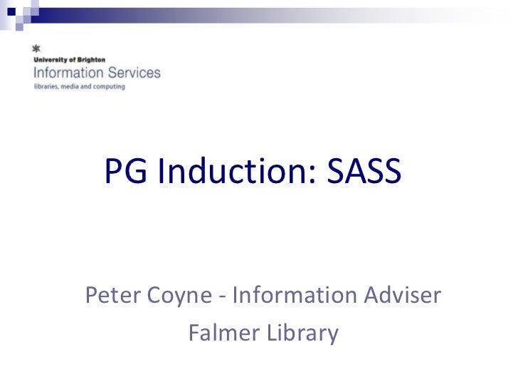 PG Induction: SASSPeter Coyne - Information Adviser         Falmer Library