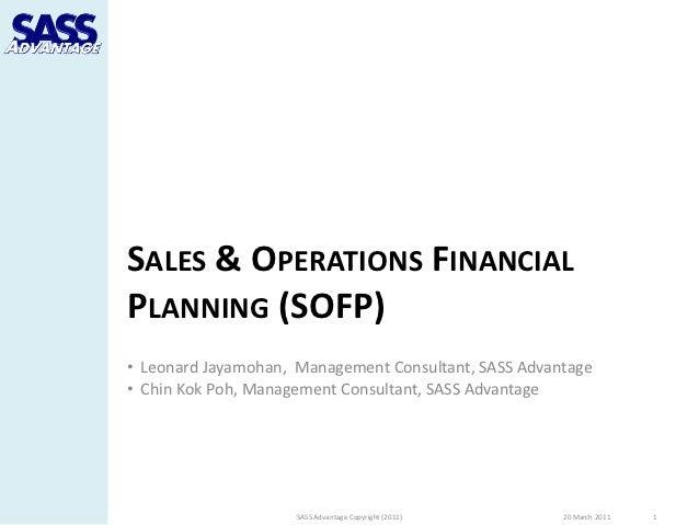 SALES & OPERATIONS FINANCIALPLANNING (SOFP)• Leonard Jayamohan, Management Consultant, SASS Advantage• Chin Kok Poh, Manag...