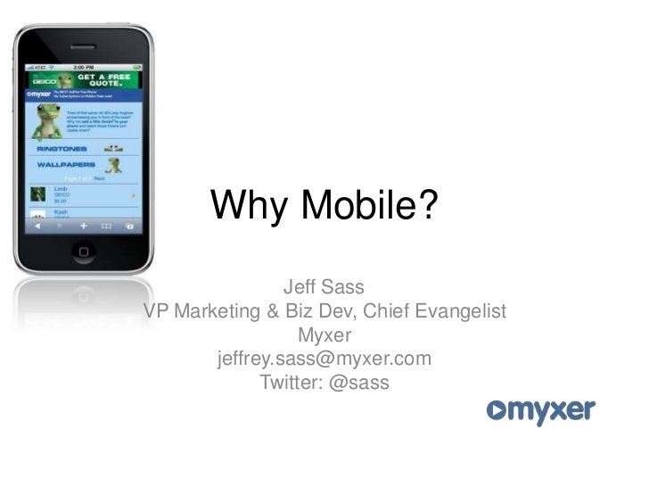 Why Mobile?<br />Jeff Sass<br />VP Marketing & Biz Dev, Chief Evangelist<br />Myxer<br />jeffrey.sass@myxer.com<br />Twitt...