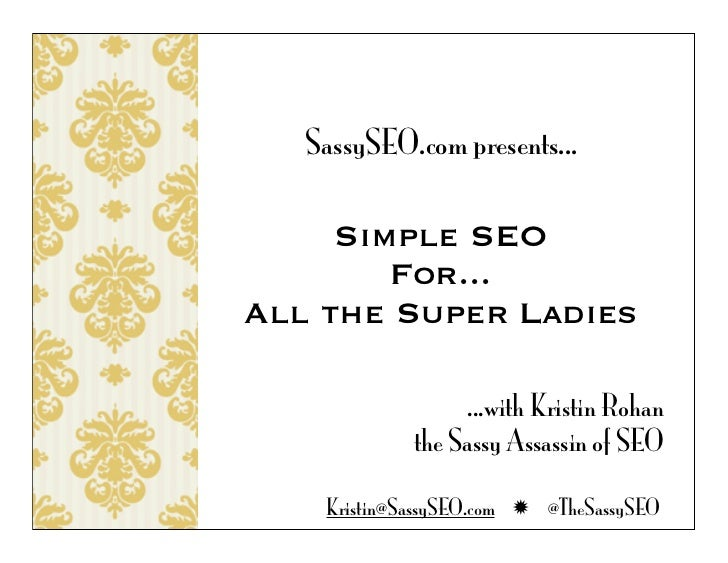 SassySEO.com presents...     Simple SEO        For...All the Super Ladies                  ...with Kristin Rohan          ...