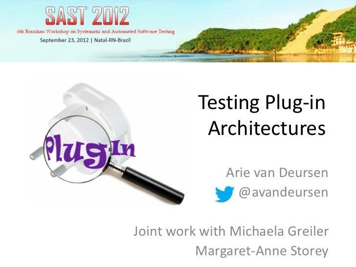 Testing Plug-in           Architectures               Arie van Deursen                 @avandeursenJoint work with Michael...