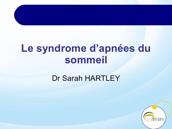 Le syndrome d'apnées du sommeil Dr Sarah HARTLEY