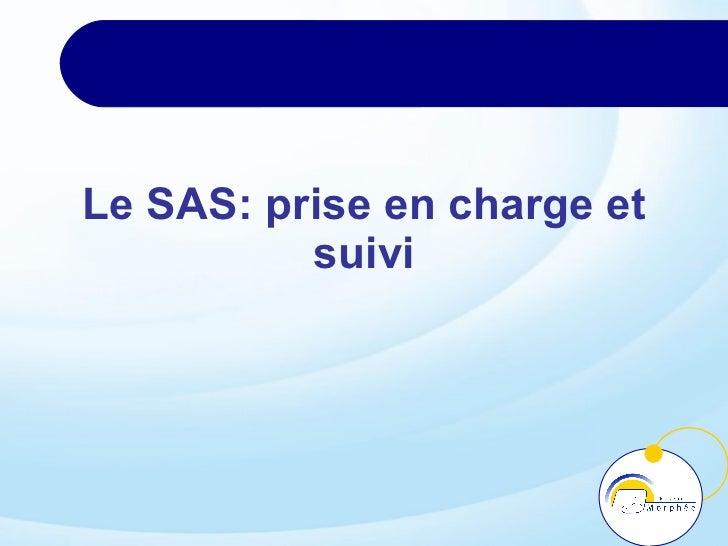 Le SAS: prise en charge et suivi