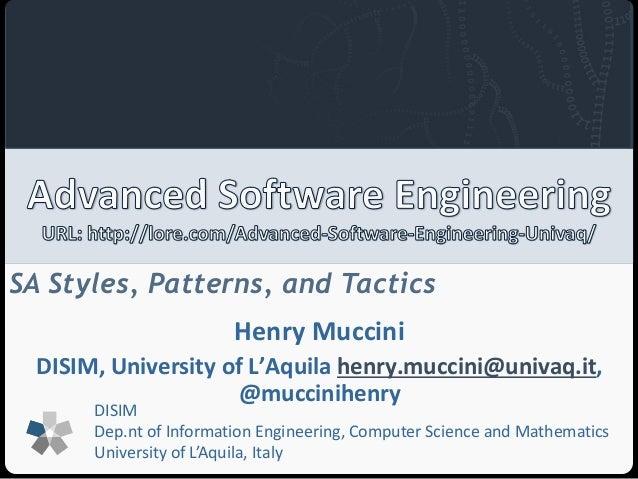 SA Styles, Patterns, and Tactics  Henry Muccini  DISIM, University of L'Aquila henry.muccini@univaq.it,  @muccinihenry  DI...