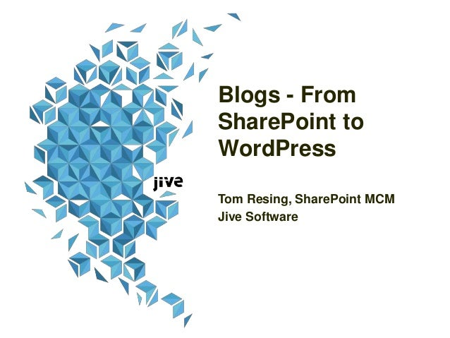 Blogs - From SharePoint to WordPress Tom Resing, SharePoint MCM Jive Software