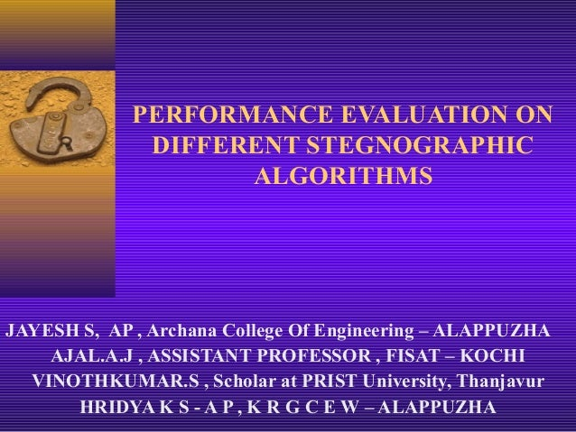 PERFORMANCE EVALUATION ON              DIFFERENT STEGNOGRAPHIC                    ALGORITHMSJAYESH S, AP , Archana College...