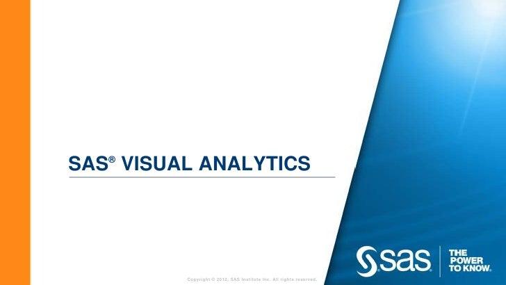 SAS® VISUAL ANALYTICS          Copyright © 2012, SAS Institute Inc. All rights reserved.