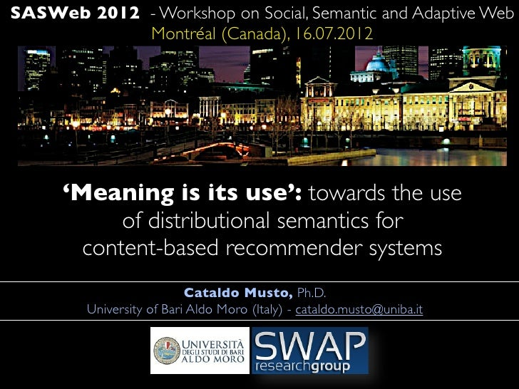 SASWeb 2012 - Workshop on Social, Semantic and Adaptive Web            Montréal (Canada), 16.07.2012      'Meaning is its ...