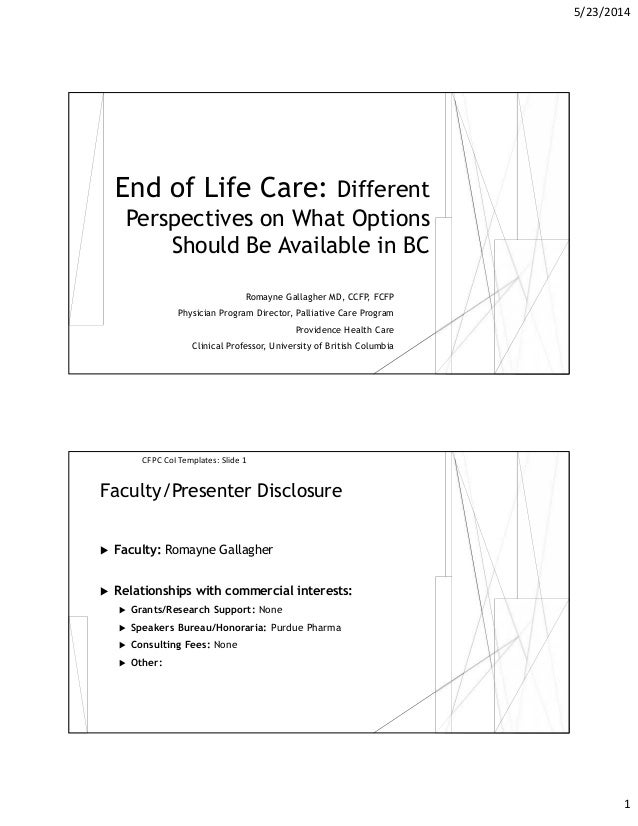 5/23/2014 1 End of Life Care: Different Perspectives on What Options Should Be Available in BC Romayne Gallagher MD, CCFP,...