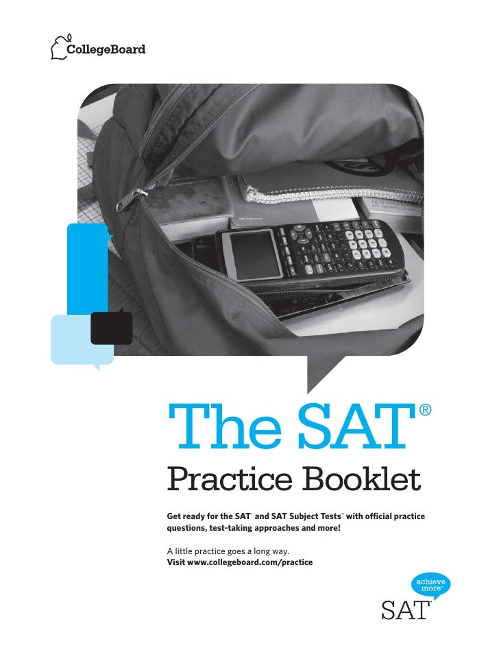 ® The SAT Practice Booklet Get ready for the SAT® and SAT Subject Tests™ with official practice questions, test-taking app...