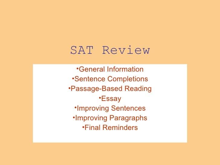 SAT   Review <ul><li>General Information </li></ul><ul><li>Sentence Completions </li></ul><ul><li>Passage-Based Reading </...