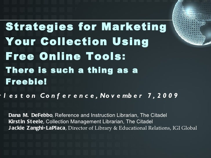 Strategies for Marketing Your Collection Using Free Online Tools :    There is such a thing as a Freebie! Charleston Conf...