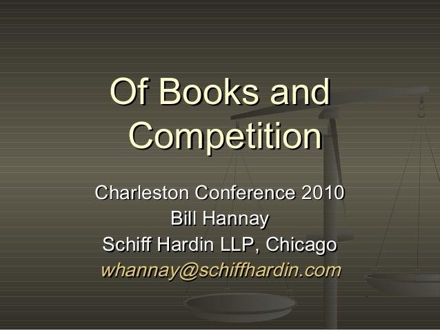 Of Books andOf Books and CompetitionCompetition Charleston Conference 2010Charleston Conference 2010 Bill HannayBill Hanna...