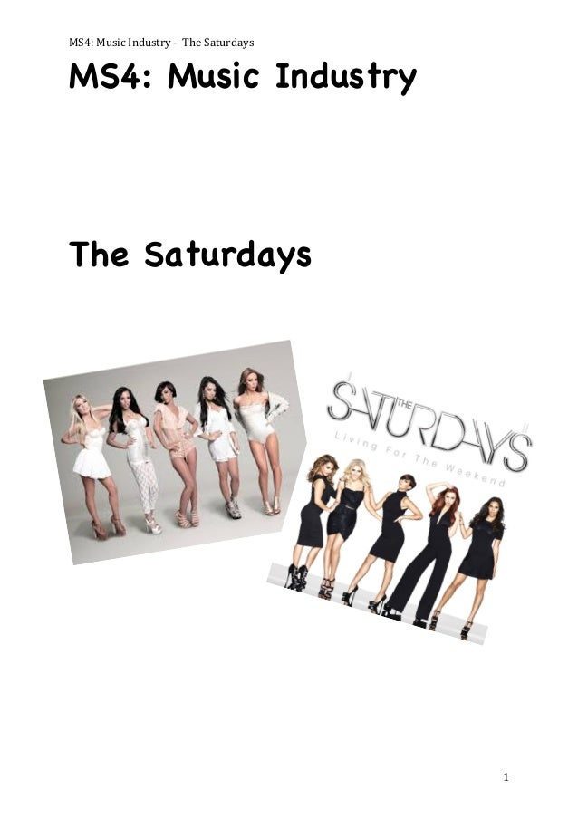 MS4:  Music  Industry  -‐    The  Saturdays    MS4: Music Industry  The Saturdays      1