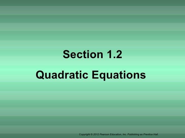 Section 1.2Quadratic Equations       Copyright © 2012 Pearson Education, Inc. Publishing as Prentice Hall.
