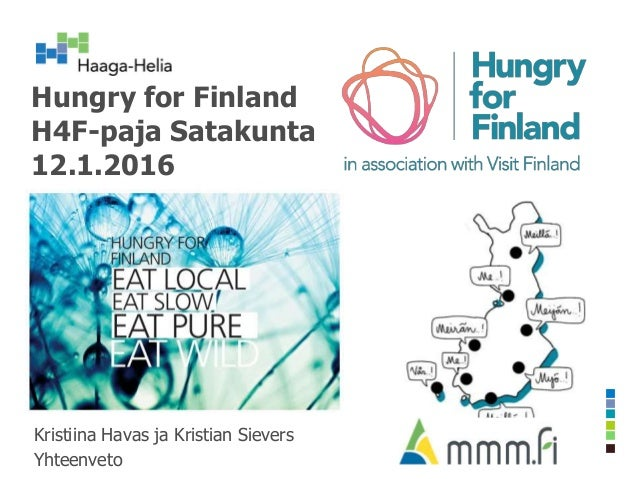 Hungry for Finland H4F-paja Satakunta 12.1.2016 Kristiina Havas ja Kristian Sievers Yhteenveto